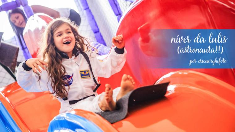 Aniversário da Lulis Astronauta!