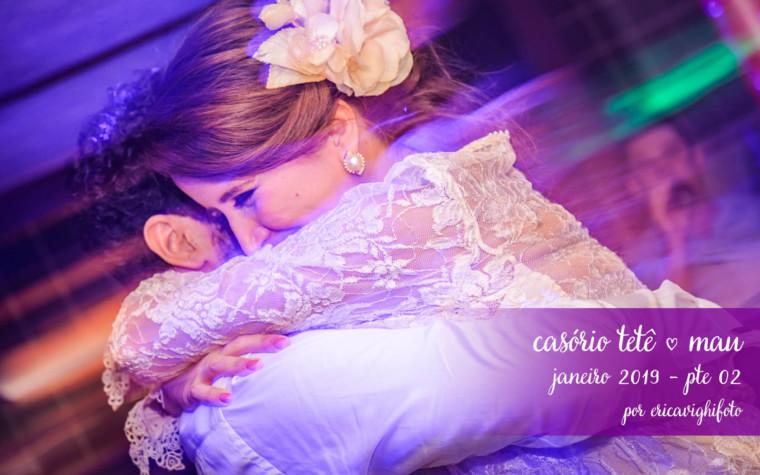 Casamento Tetê e Mau – a festa!!